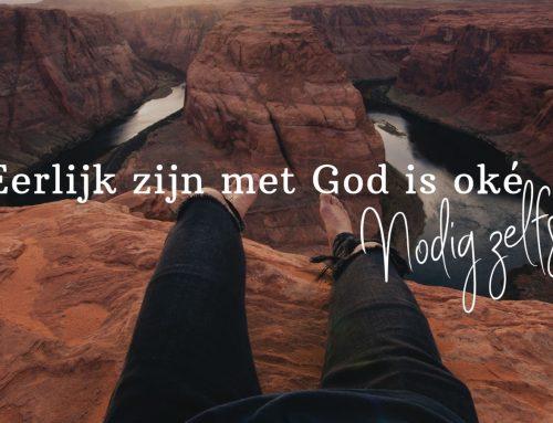 Eerlijk zijn met God is oke!