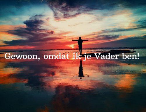 Gewoon, omdat Ik je Vader ben!
