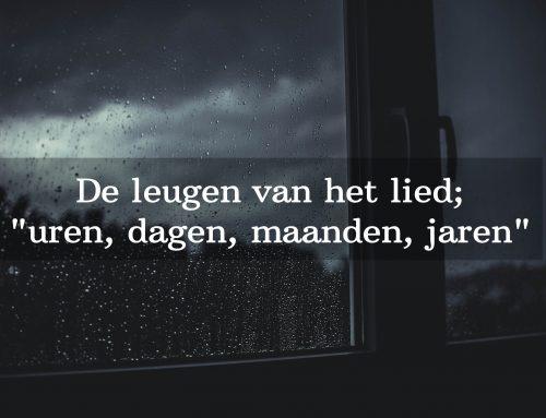 """De leugens van het lied; """"uren, dagen, maanden, jaren"""""""